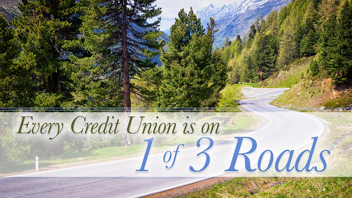 Every Credit Union Is On 1 Of 3 Roads